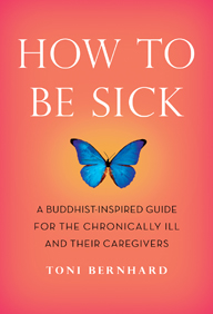 How to Be Sick - A Buddhist-Inspired Guide for the Chronically Ill and Their Caregivers,